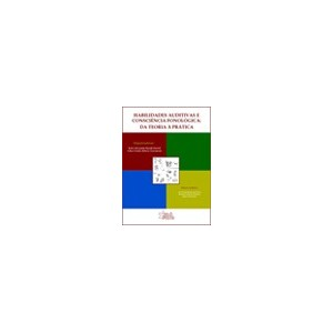Habilidades Auditivas e Consciência Fonológica: da Teoria à Prática