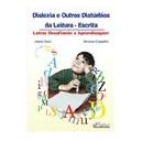Dislexia e Outros Distúrbios da Leitura-Escrita: Letras Desafiando a Aprendizagem